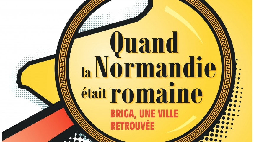 """Exposition Virtuelle """"Quand la Normandie était romaine  Briga, une ville retrouvée"""""""
